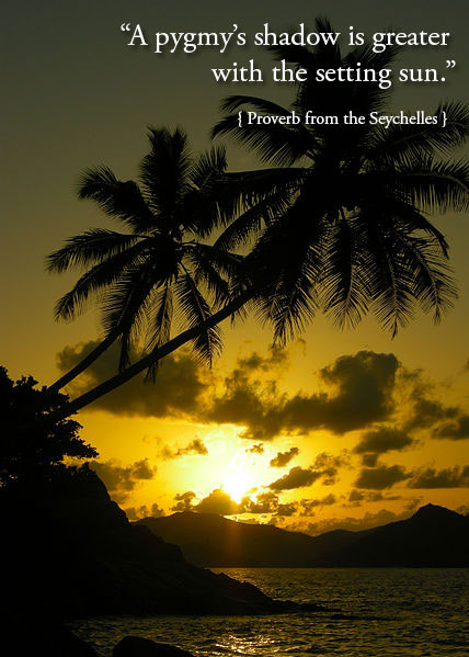 Proverb from the Seychelles, Plus dozens of other inspiring quotes from around the world.