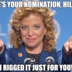 Here's your nomination Hillary: I rigged it just for you – Wasserman Shultz