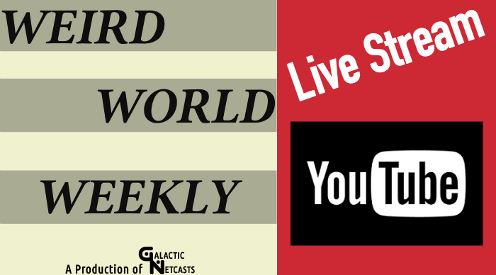 Live Recording of Weird World Weekly #47, #48 & #49