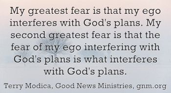 My greatest fear is to interfere with God's plans