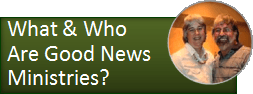 What and Who Are Good News Ministries?