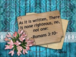 Romans 310 As it is written, There is none righteous, no, not one