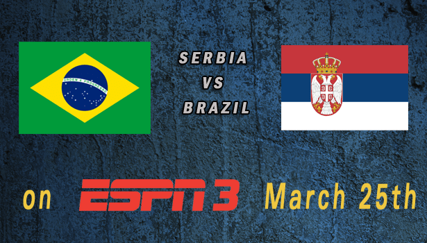 World Cup 2015: Serbia vs Brazil Mar 25th 7:30pm ET ESPN3