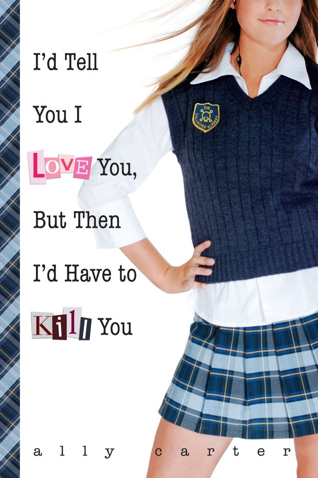 I'd Tell You I Love You But Then I'd Have To Kill You Ally Carter Book Cover