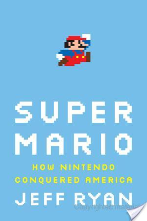 Super Mario: How Nintendo Conquered America by Jeff Ryan | Audiobook Review