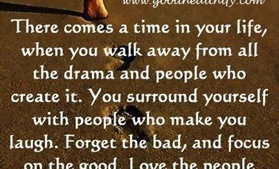 Walk away from all the drama and people who create it