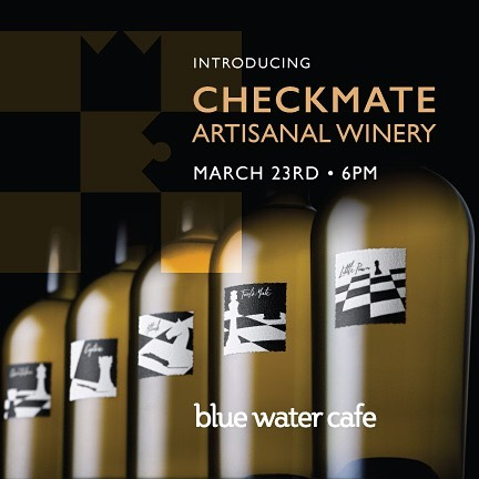 checkmate artisanal winery blue water cafe dinner, mar 23