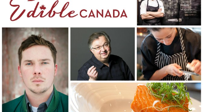 Alberta's Award Winning Gold Medal Plate Chefs & Hottest Restaurants Showcased at Edible Canada