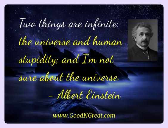 Albert Einstein Best Quotes  - Two things are infinite: the universe and human stupidity;