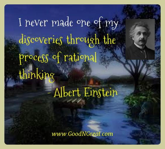 Albert Einstein Best Quotes  - I never made one of my discoveries through the process of