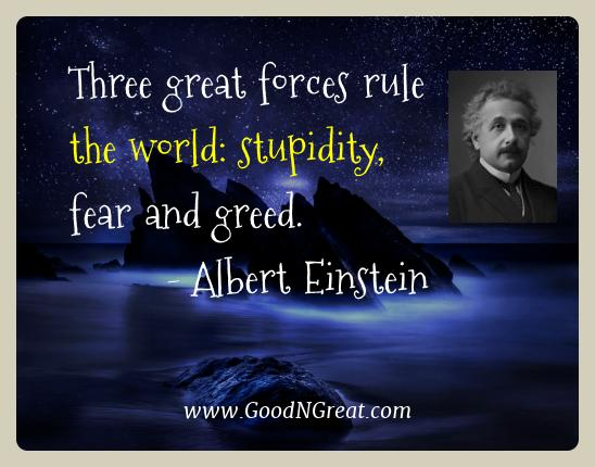 Albert Einstein Best Quotes  - Three great forces rule the world: stupidity, fear and
