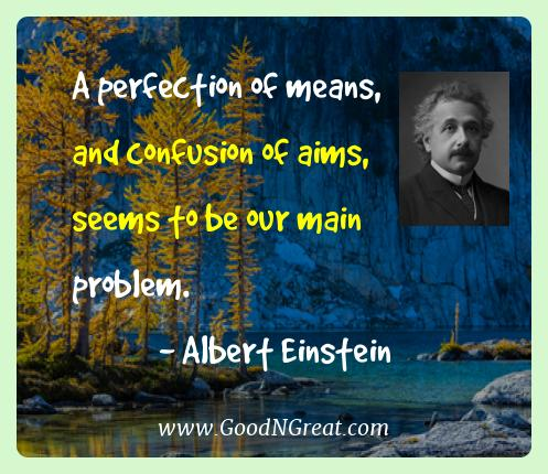 Albert Einstein Best Quotes  - A perfection of means, and confusion of aims, seems to be
