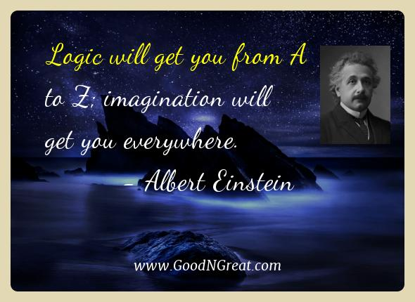 Albert Einstein Best Quotes  - Logic will get you from A to Z; imagination will get you
