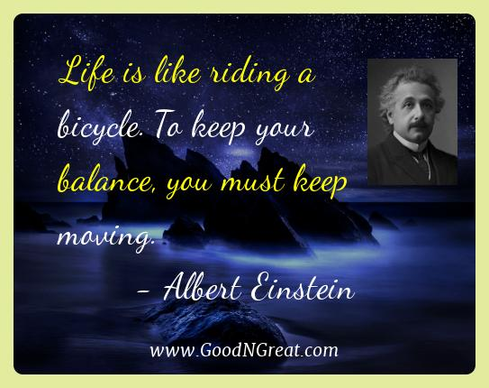 Albert Einstein Best Quotes  - Life is like riding a bicycle. To keep your balance, you