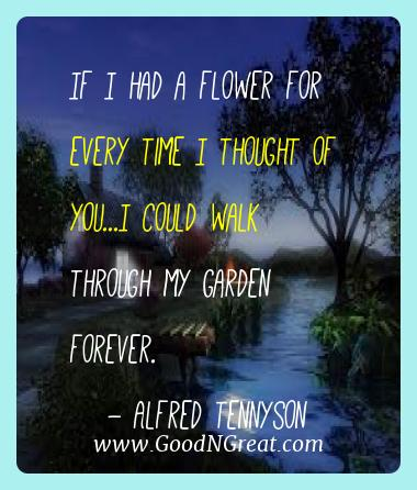 Alfred Tennyson Best Quotes  - If I had a flower for every time I thought of you...I could