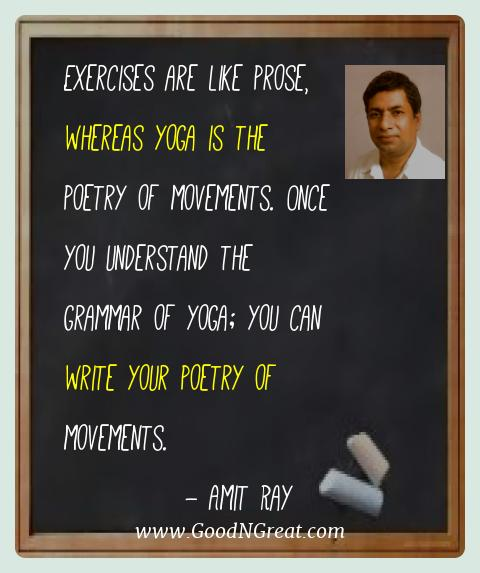 Amit Ray Best Quotes  - Exercises are like prose, whereas yoga is the poetry of