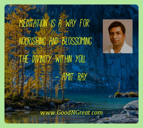 Amit Ray Best Quotes  - Meditation is a way for nourishing and blossoming the
