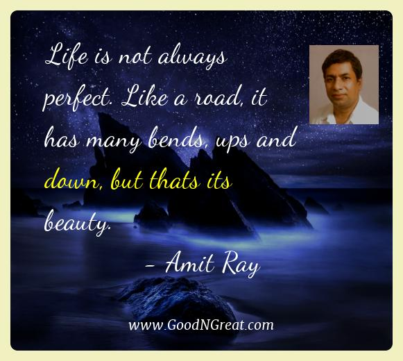 Amit Ray Best Quotes  - Life is not always perfect. Like a road, it has many bends,