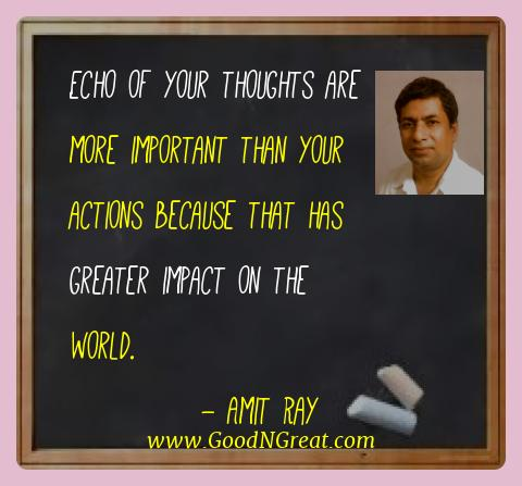 Amit Ray Best Quotes  - Echo of your thoughts are more important than your actions