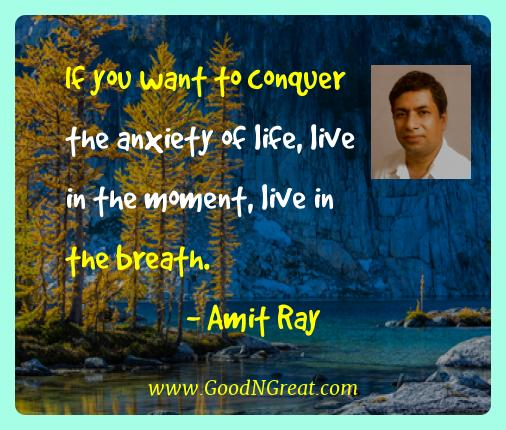 Amit Ray Best Quotes  - If you want to conquer the anxiety of life, live in the
