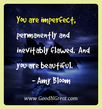 Amy Bloom Best Quotes  - You are imperfect, permanently and inevitably flawed.  And