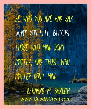 Bernard M. Baruch Best Quotes  - Be who you are and say what you feel, because those who