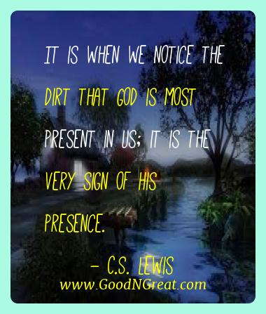 C.s. Lewis Best Quotes  - It is when we notice the dirt that God is most present in