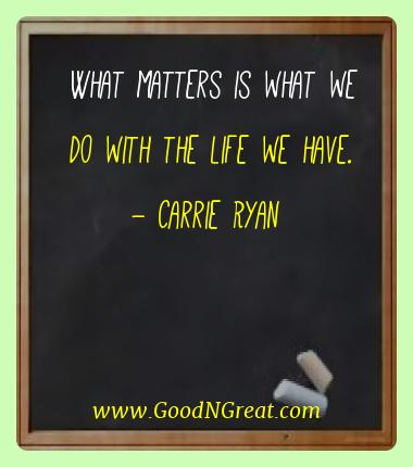 Carrie Ryan Best Quotes  - What matters is what we do with the life we
