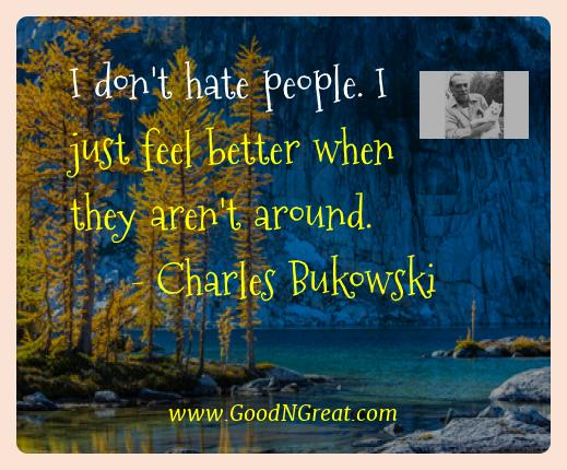 Charles Bukowski Best Quotes  - I don't hate people. I just feel better when they aren't