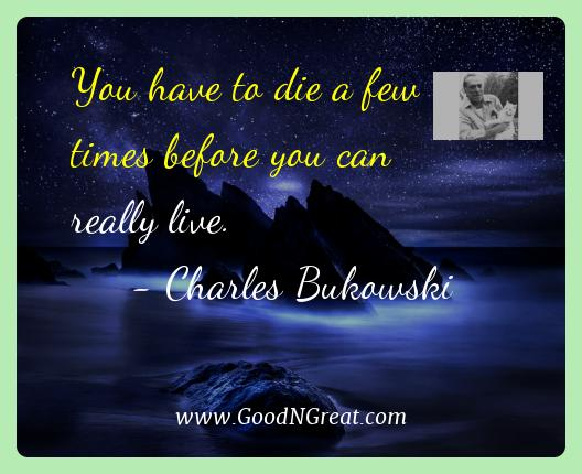 Charles Bukowski Best Quotes  - You have to die a few times before you can really