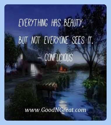 Confucious Best Quotes  - Everything has beauty, but not everyone sees