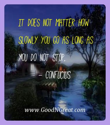 Confucius Best Quotes  - It does not matter how slowly you go as long as you do not