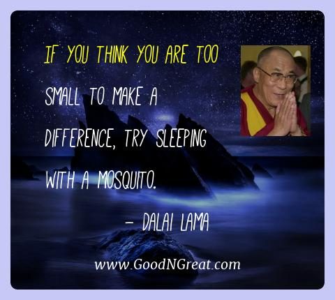 Dalai Lama Best Quotes  - If you think you are too small to make a difference, try