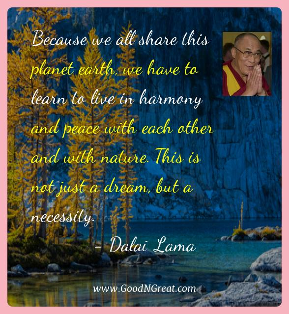 Dalai Lama Best Quotes  - Because we all share this planet earth, we have to learn to