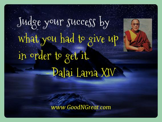 Dalai Lama Xiv Best Quotes  - Judge your success by what you had to give up in order to