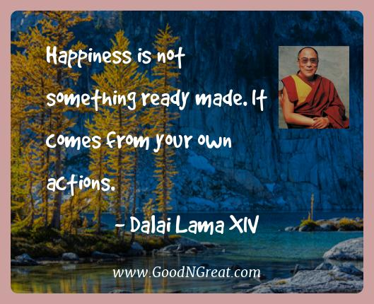 Dalai Lama Xiv Best Quotes  - Happiness is not something ready made. It comes from your