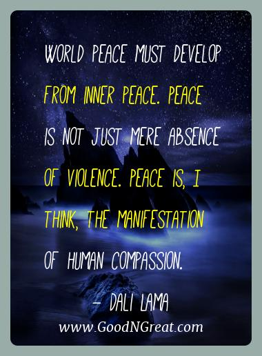 Dali Lama Best Quotes  - World peace must develop from inner peace. Peace is not