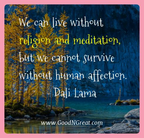 Dali Lama Best Quotes  - We can live without religion and meditation, but we cannot