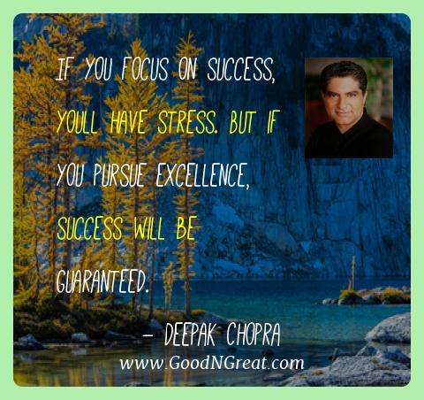 Deepak Chopra Best Quotes  - If you focus on success, youll have stress. But if you