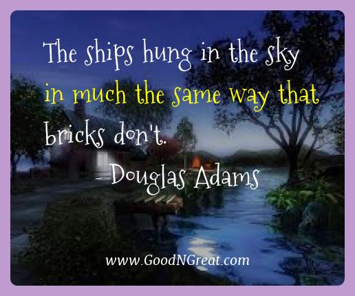 Douglas Adams Best Quotes  - The ships hung in the sky in much the same way that bricks