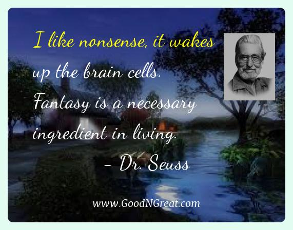 Dr. Seuss Best Quotes  - I like nonsense, it wakes up the brain cells. Fantasy is a
