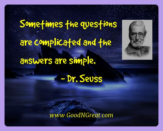 Dr. Seuss Best Quotes  - Sometimes the questions are complicated and the answers are