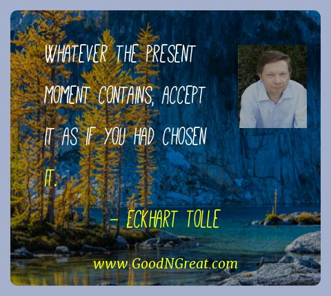 Eckhart Tolle Best Quotes  - Whatever the present moment contains, accept it as if you