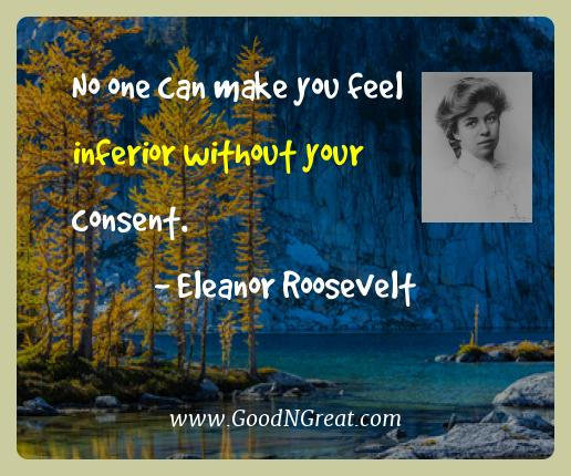 Eleanor Roosevelt Best Quotes  - No one can make you feel inferior without your
