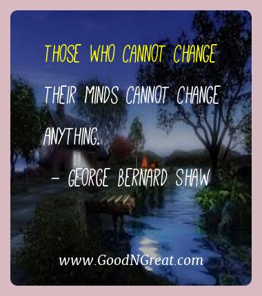 George Bernard Shaw Best Quotes  - Those who cannot change their minds cannot change