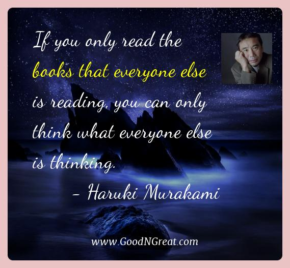 Haruki Murakami Best Quotes  - If you only read the books that everyone else is reading,