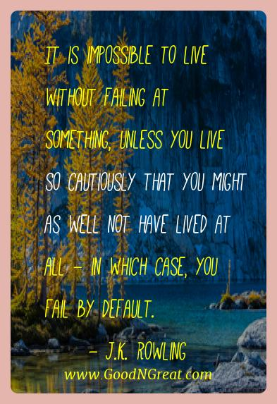J.k. Rowling Best Quotes  - It is impossible to live without failing at something,