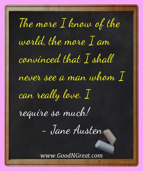 Jane Austen Best Quotes  - The more I know of the world, the more I am convinced that