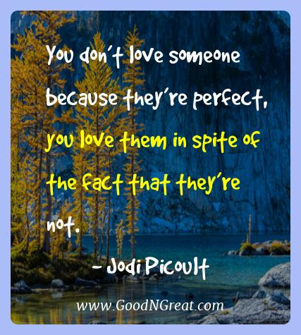 Jodi Picoult Best Quotes  - You don't love someone because they're perfect, you love