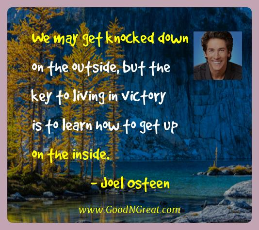 Joel Osteen Best Quotes  - We may get knocked down on the outside, but the key to